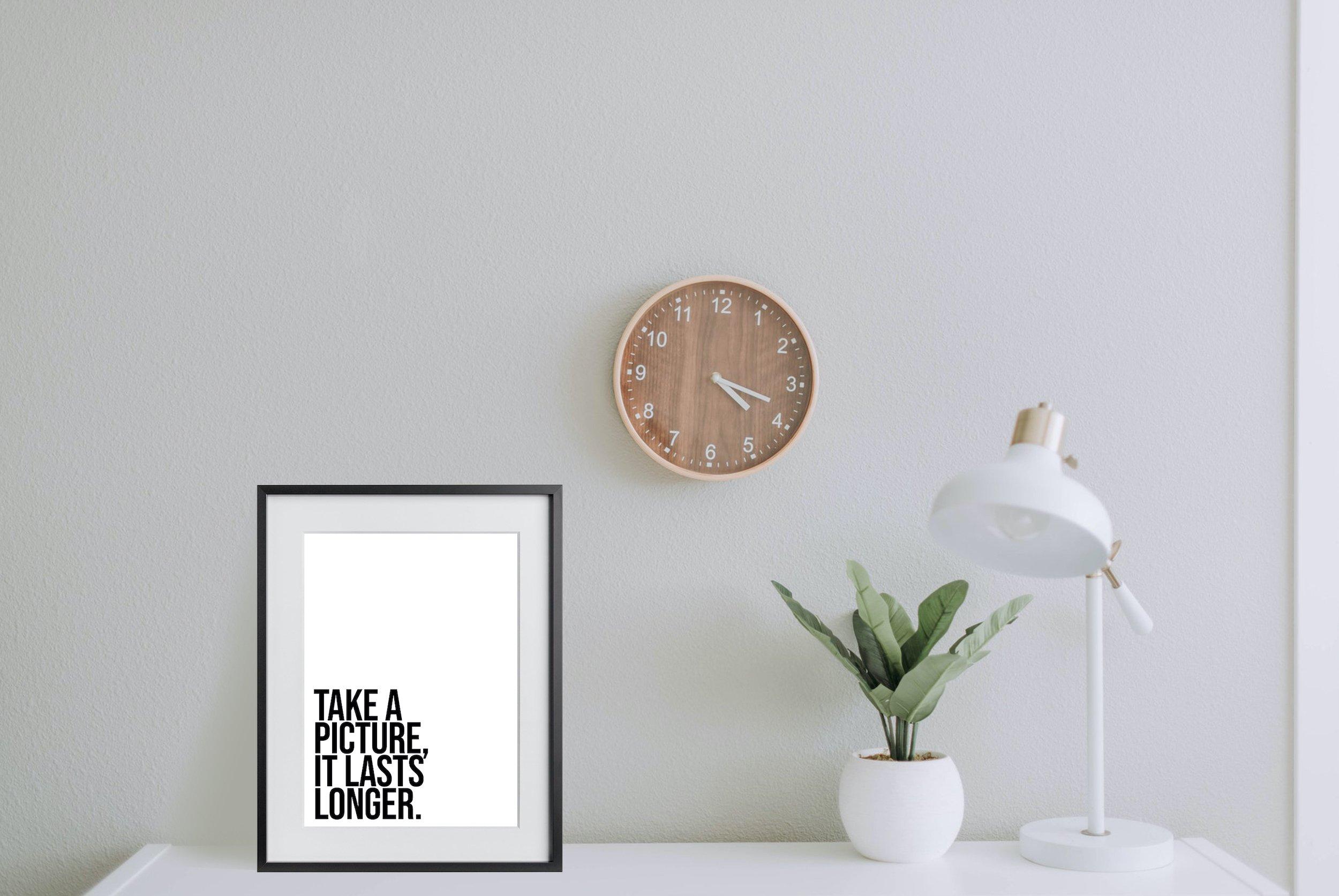 Take a Picture it Lasts Longer Print