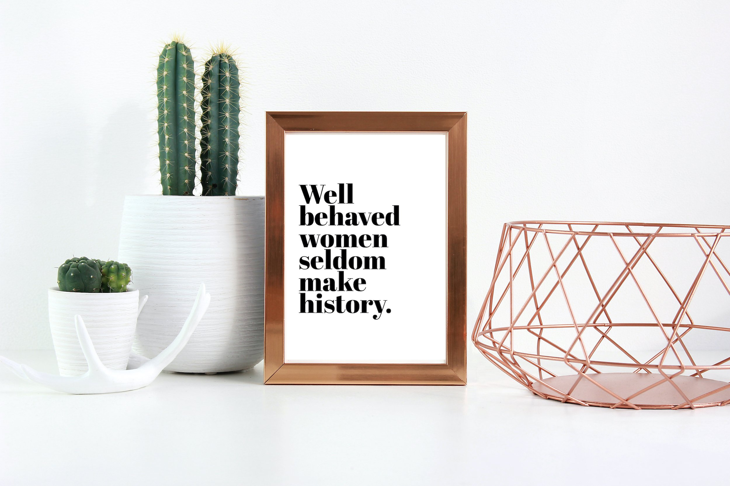 Well Behaved Women Seldom Make History Print,
