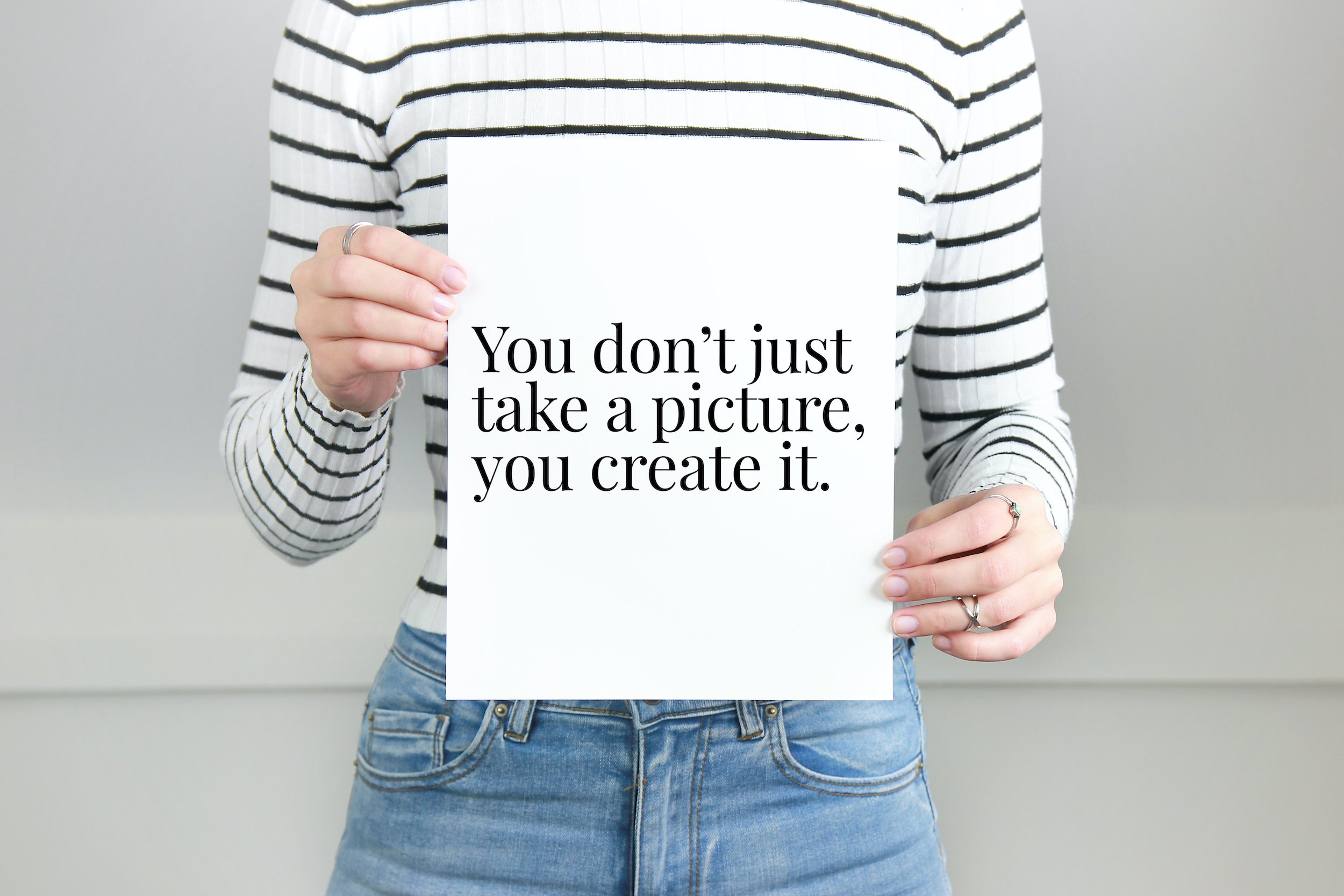 You Don't Just Take A Picture You Create It Print
